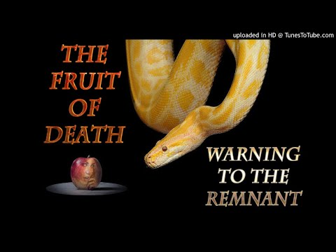 The Fruit of Death WARNING to the Remnant