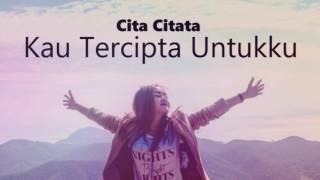 Gambar cover Cita Citata - Kau Tercipta Untukku (Lyric Video)