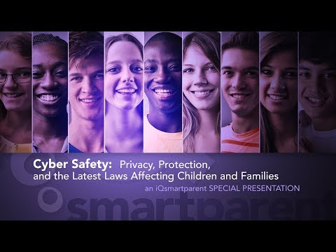 Cyber Safety: Privacy, Protection, and the Latest Laws Affecting Children and Families