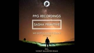 Sasha Primitive - We Gotta Make It Count (Vicent Ballester Remix)