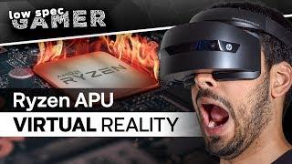 Virtual Reality on an Overclocked AMD Ryzen APU? Is it even possible? (R3 2200g)