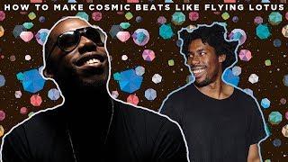 How To Make Cosmic Beats Like Flying Lotus [Free Samples]