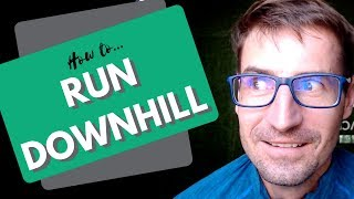 How to run downhill?