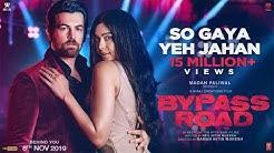So Gaya Yeh Jahan Video | Bypass Road | Neil Nitin Mukesh, Adah S | Jubin Nautiyal, Nitin M,Saloni T