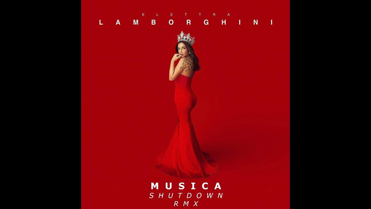 Elettra Lamborghini  - Musica (E Il Resto Scompare)  [SHUTDOWN REMIX]