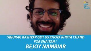 """Bejoy Nambiar   """"Anurag Kashyap Got Us Khoya Khoya Chand For Shaitan.""""   Dial M For Films"""