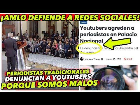 Periodistas DENUNCIAN a youtubers y AMLO defiende REDES SOCIALES