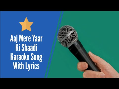 aaj mere yaar ki shaadi hai karaoke song with lyrics - karafun