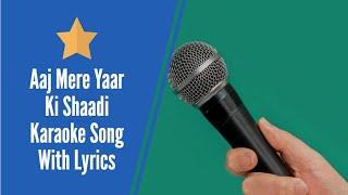 aaj mere yaar ki shaadi hai karaoke song with lyrics - karafun