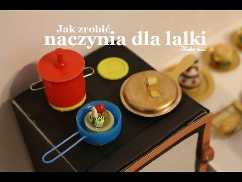 Jak Zrobic Akcesoria Kuchenne Naczynia Dla Lalki Youtube