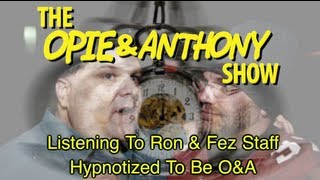 Opie & Anthony: Listening To Ron & Fez Staff Hypnotized To Be O&A (03/31/08)