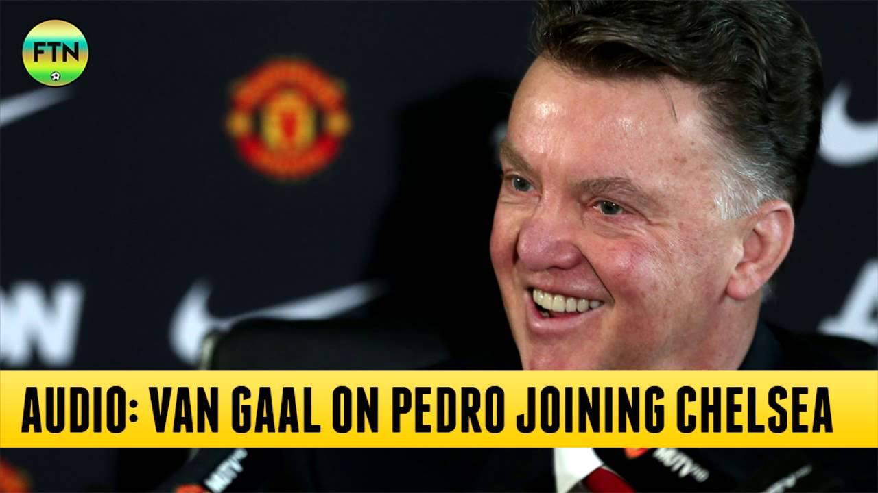 AUDIO: Louis Van Gaal on Pedro moving to Chelsea