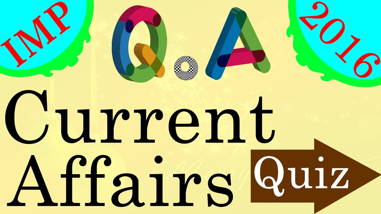 Important Current Affairs 2016 Quiz Questions and Answers