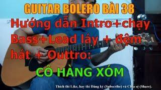 GUITAR BOLERO BÀI 38: CÔ HÀNG XÓM - (Hướng dẫn Intro + Lead láy + đệm hát + Outtro)
