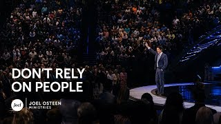 Don't Rely On People | Joel Osteen