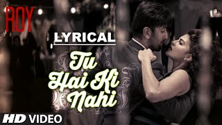 'Tu Hai Ki Nahi' Full Song with LYRICS | Roy | Ankit Tiwari | Ranbir Kapoor