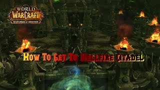 How To Get To WoW Instance Hellfire Citadel WoD