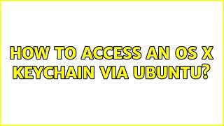 Ubuntu: How to access an OS X keychain via Ubuntu? (2 Solutions!!)