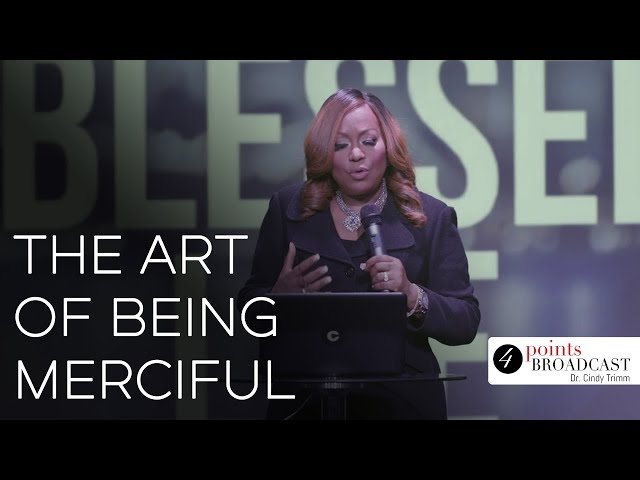 The Art of Being Merciful | Dr. Cindy Trimm | The Blessed Life