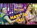 Hat Ja Tau  – Veerey Ki Wedding | full hd song | sapna choudhary |