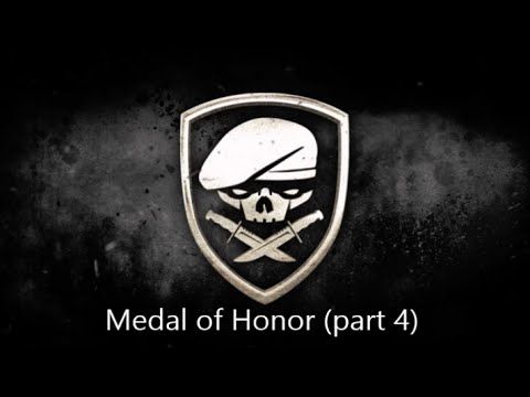Medal of Honor (part 4)