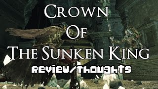 Dark Souls 2: Crown of the Sunken King - Review/Thoughts