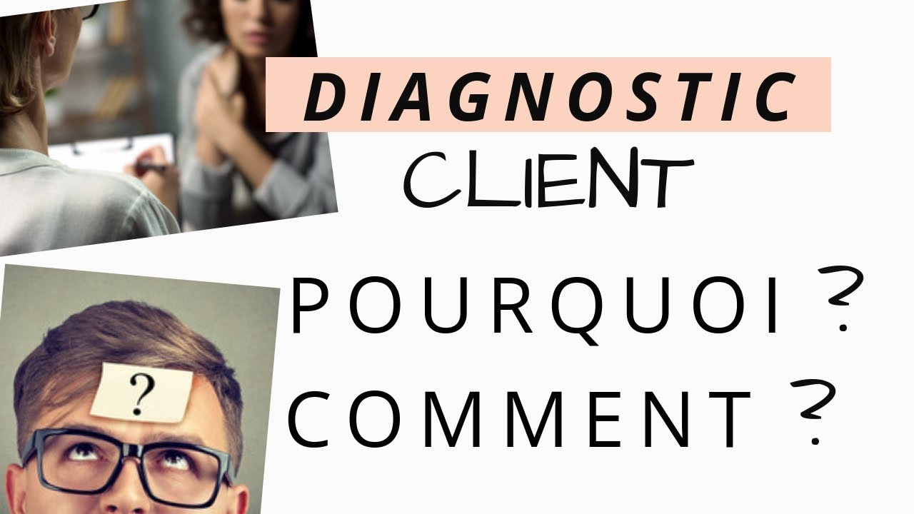 LE DIAGNOSTIC CLIENT: pourquoi? comment?