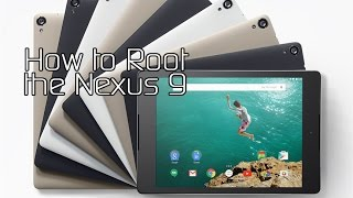 How to Root the Google Nexus 9 and Unlock Bootloader