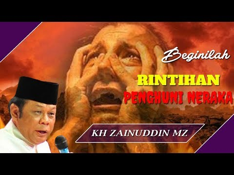 Rintihan Penduduk Neraka - Ceramah KH Zainuddin MZ