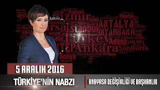 Türkiye'nin Nabzı - 5 Aralık 2016 (Anayasa Değişikliği ve Başkanlık)