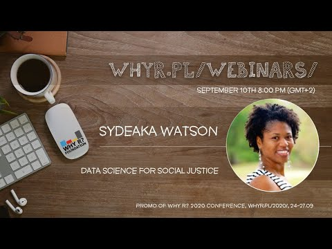 Why R? Webinar 015 - Sydeaka Watson - Data Science For Social Justice