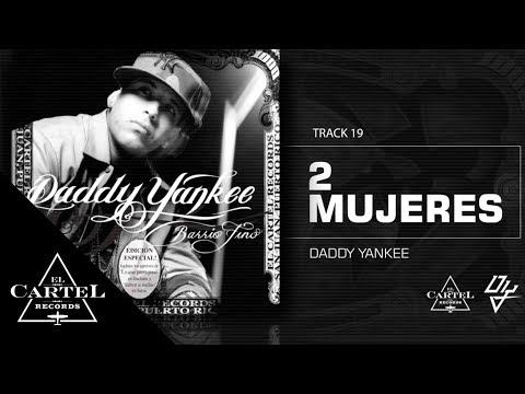 19. 2 Mujeres - Barrio Fino (Bonus Track Version) Daddy Yankee