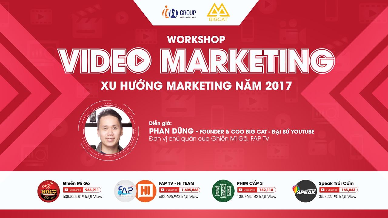 [Workshop] VIDEO MARKETING – Xu hướng Marketing năm 2017