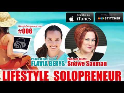 006 Lifestyle Solopreneur Podcast: Flavia Berys Interviews Snowe Saxman