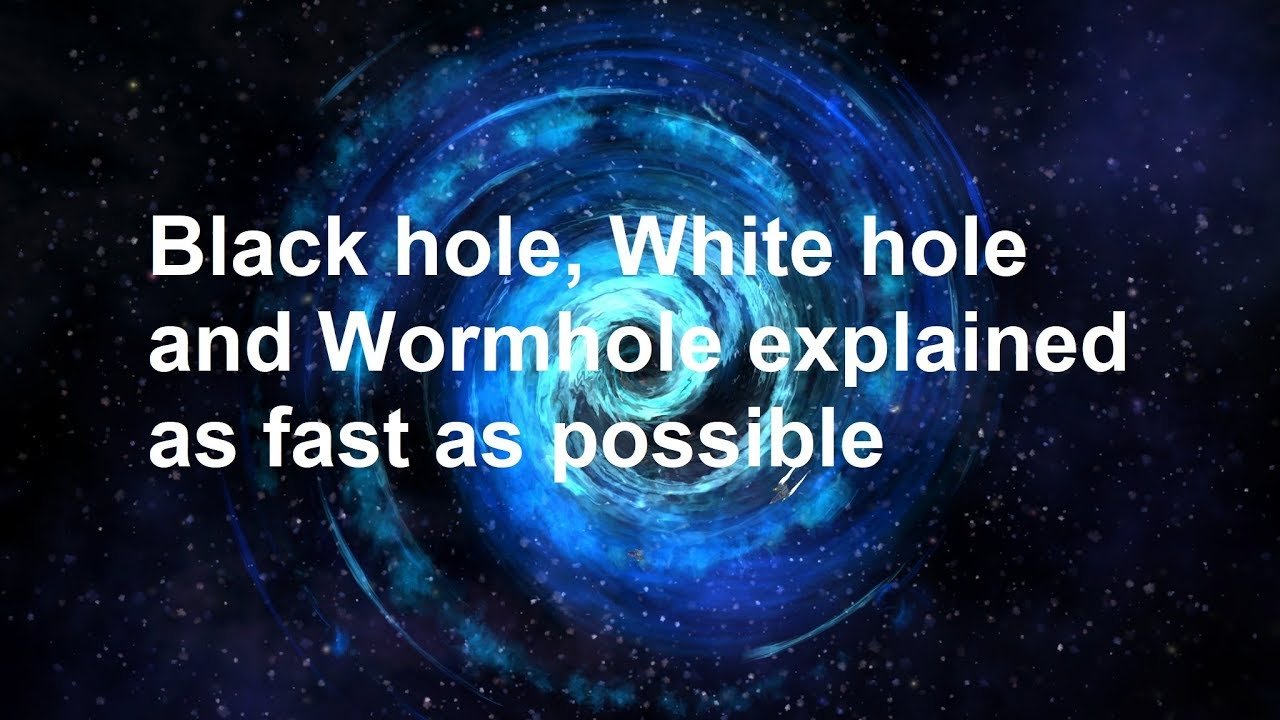 black hole white hole and wormhole explained as fast as possible