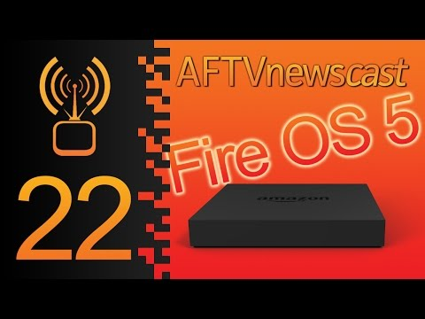 Fire OS 5 coming in February - AFTVnewscast 22