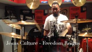 Jesus Culture - Freedom Reigns Drum Cover By John Dixon Jr.