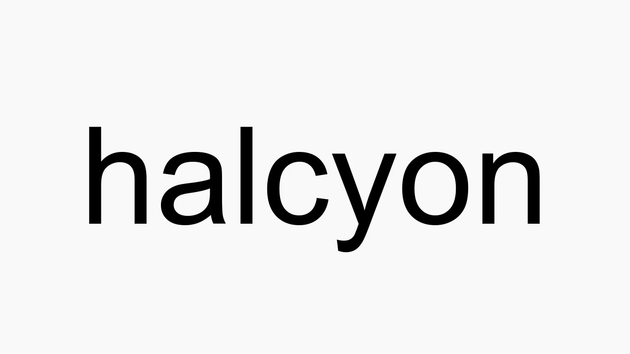 How to pronounce halcyon
