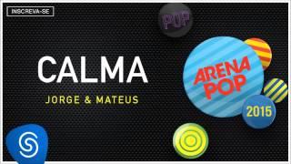 Jorge & Mateus - Calma (Arena Pop 2015) [Áudio Oficial]