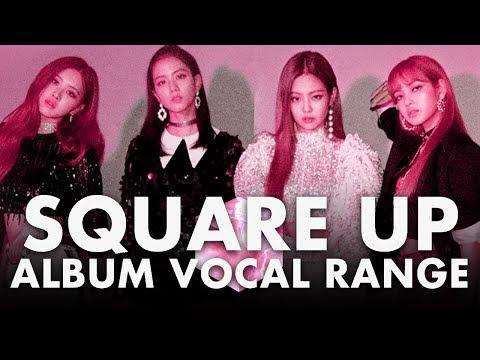 "BLACKPINK 블랙핑크 - ""Square Up"" Album Vocal Range (E3-F5)"