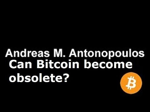 "Andreas M on ""Can Bitcoin become obsolete?"""