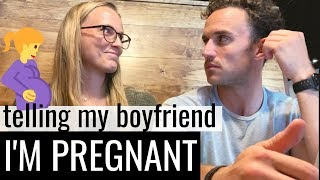 Telling my boyfriend I'm Pregnant!!