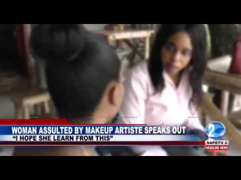 WOMAN ASSAULTED BY MAKEUP ARTISTE SPEAKS OUT