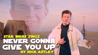 Star Wars sings Never Gonna Give You Up