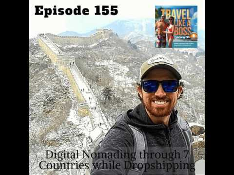 Ep 155 - Digital Nomading through 7 Countries while Dropshipping