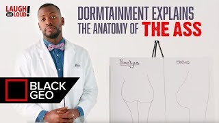 Dormtainment Explains The Anatomy of the Ass 🍑 | Black Geo Full Episode | LOL Network