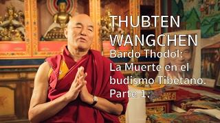 Thubten Wangchen quot;Bardo Thodol La muerte en el budismo Tibetanoquot; Parte 1