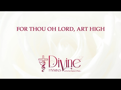 For Thou Oh Lord Art High Above All The Earth
