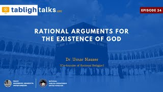 Tabligh Talks E24 - Rational Arguments for the Existence of God