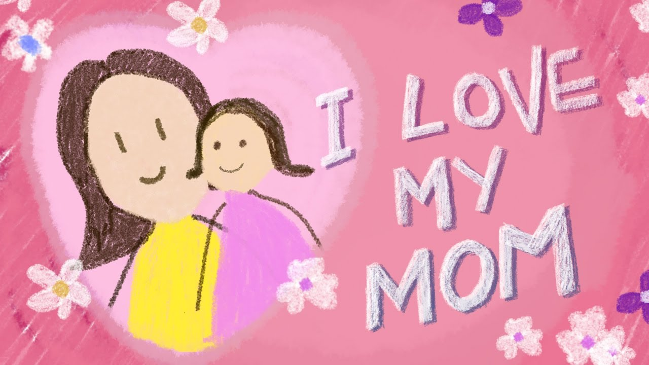 Mothers Day I Love My Mom Youtube